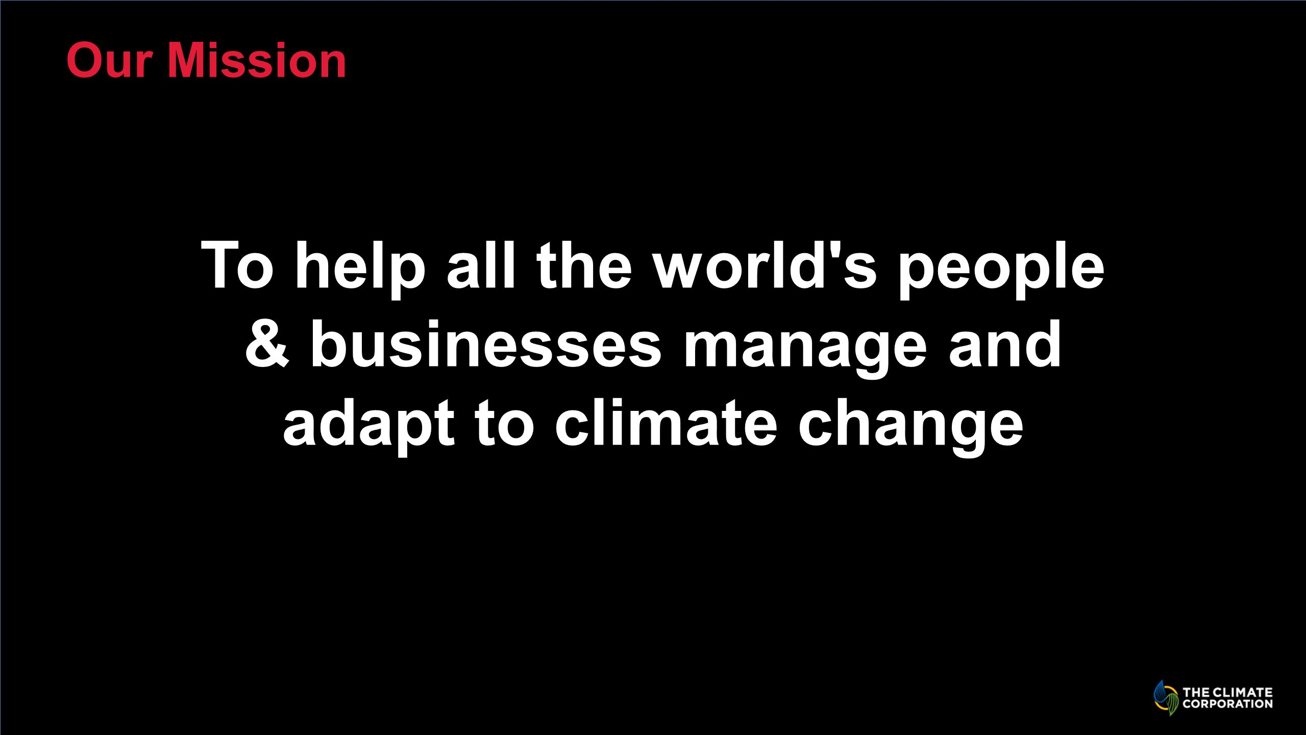 To help all the world s people & businesses manage and adapt to climate change Our Mission
