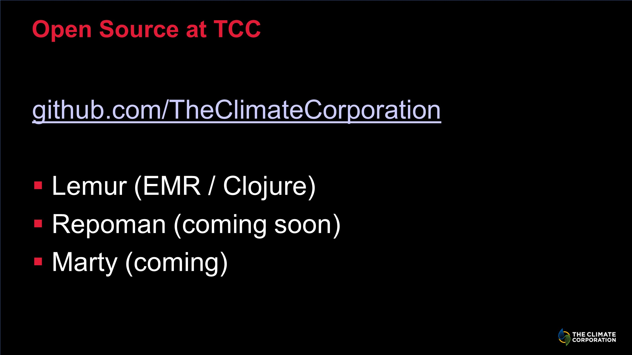 Open Source at TCC github.com/TheClimateCorporation Lemur (EMR / Clojure) Repoman (coming soon) Marty (coming)