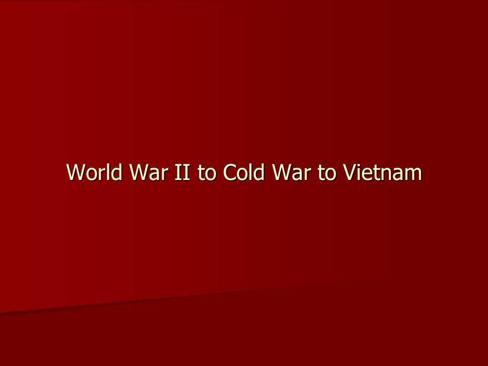 World War II to Cold War to Vietnam