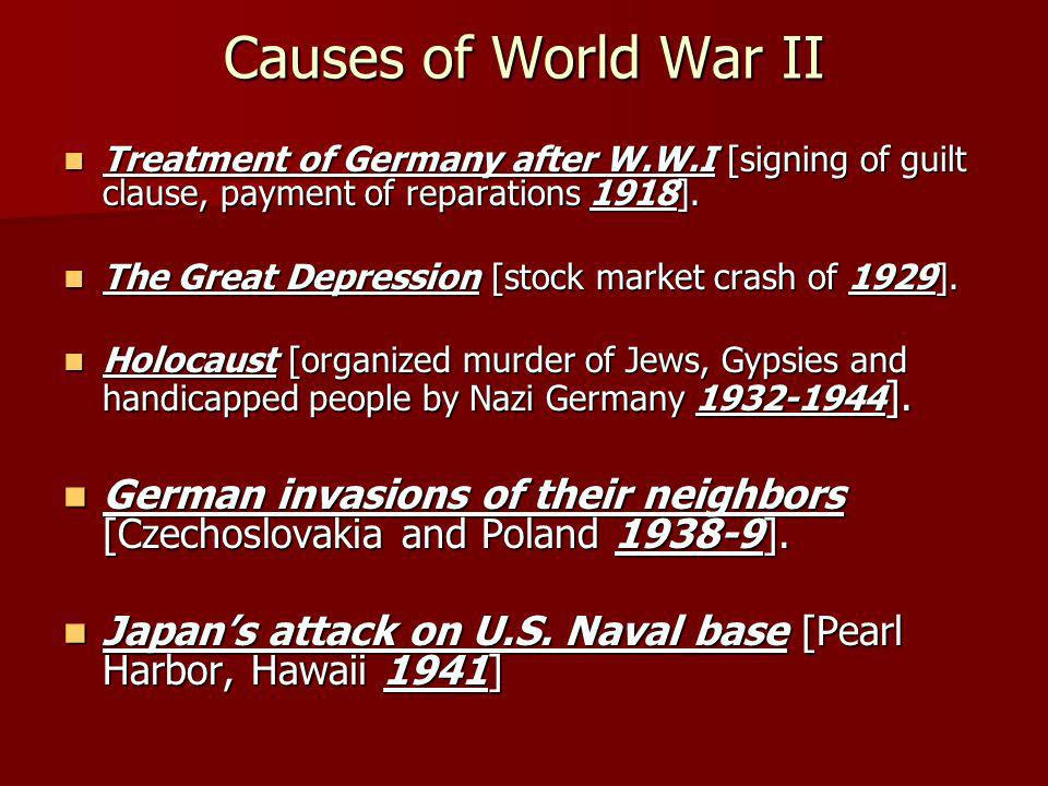 Causes of World War II Treatment of Germany after W.W.I [signing of guilt clause, payment of reparations 1918]. Treatment of Germany after W.W.I [sign