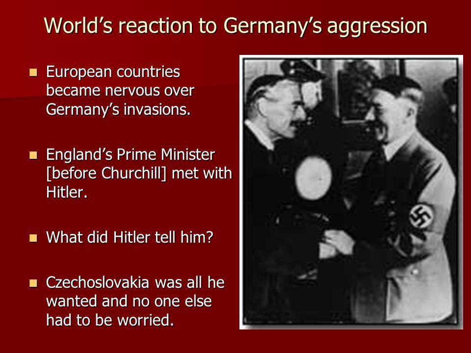 Worlds reaction to Germanys aggression European countries became nervous over Germanys invasions.