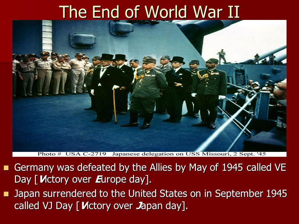 The End of World War II Germany was defeated by the Allies by May of 1945 called VE Day [Victory over Europe day]. Germany was defeated by the Allies
