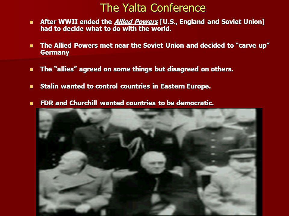 The Yalta Conference After WWII ended the Allied Powers [U.S., England and Soviet Union] had to decide what to do with the world. After WWII ended the