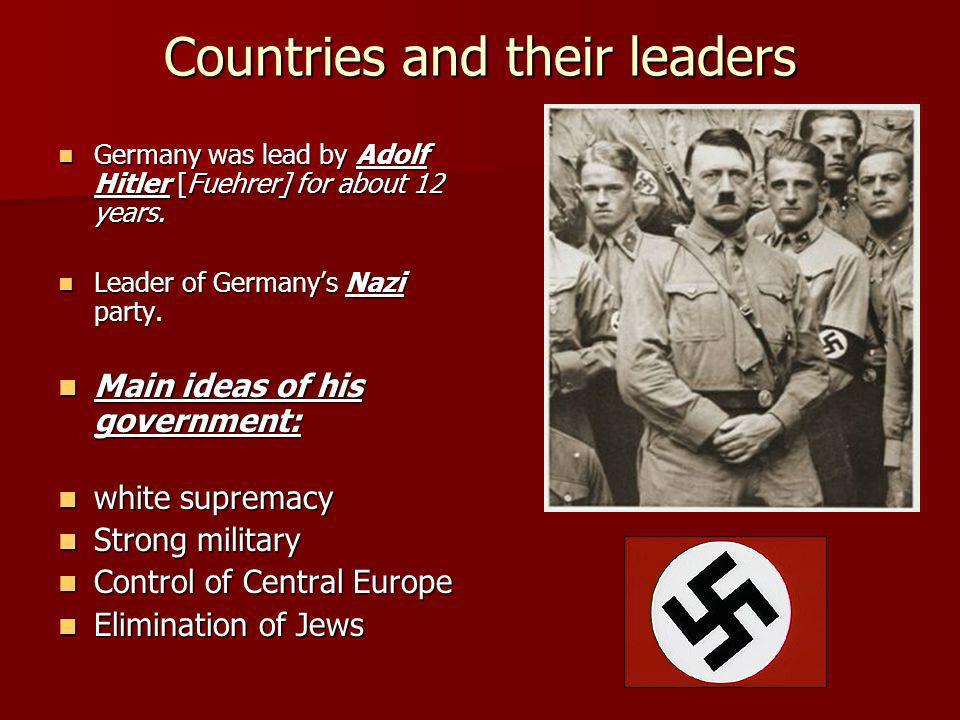 Countries and their leaders Germany was lead by Adolf Hitler [Fuehrer] for about 12 years.