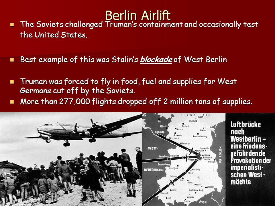 Berlin Airlift The Soviets challenged Trumans containment and occasionally test the United States. The Soviets challenged Trumans containment and occa