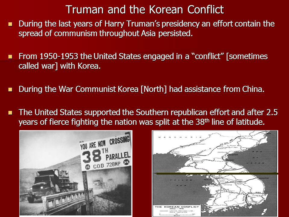 Truman and the Korean Conflict During the last years of Harry Trumans presidency an effort contain the spread of communism throughout Asia persisted.