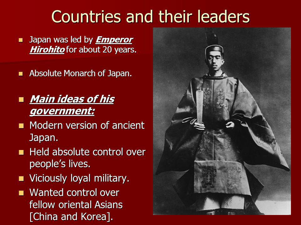 Countries and their leaders Japan was led by Emperor Hirohito for about 20 years. Japan was led by Emperor Hirohito for about 20 years. Absolute Monar