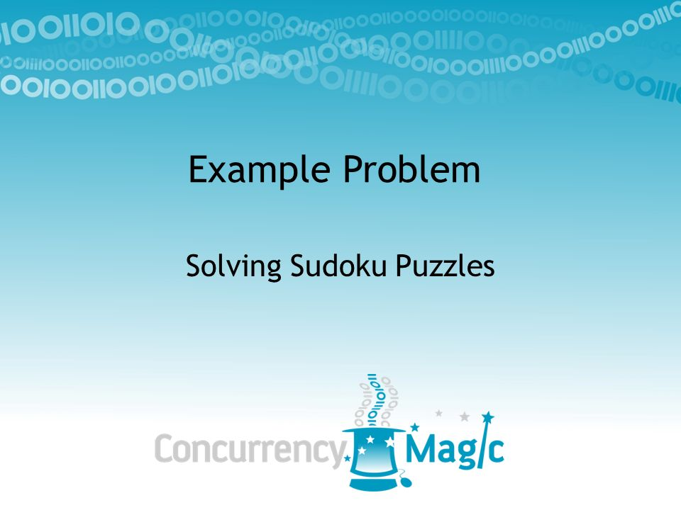 Single Threaded Sudoku (4x4 There are 12 Houses – 4 Rows – 4 Columns – 4 Boxes Each Value (1 - 4) must appear exactly once in each House Algorithm: – Look for Singles – (Cells where only one value is valid) 3 4 13 2 2 4 1 1 31 2 2 4 43