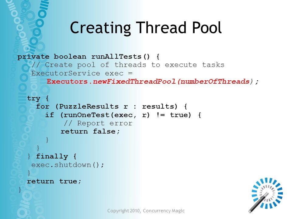 Creating Thread Pool private boolean runAllTests() { // Create pool of threads to execute tasks ExecutorService exec = Executors.newFixedThreadPool(nu