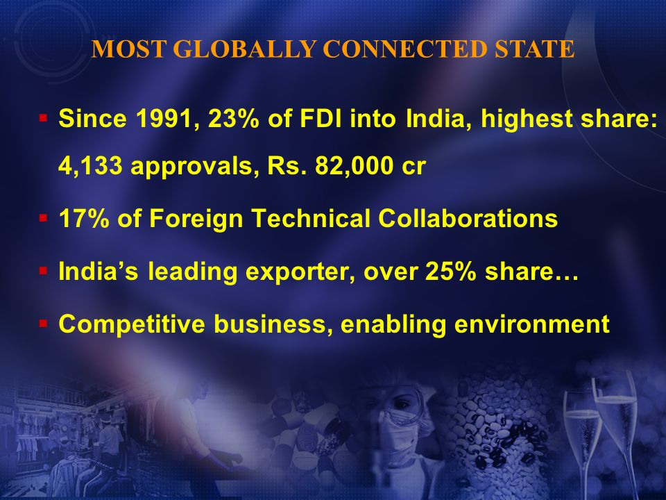 Since 1991, 23% of FDI into India, highest share: 4,133 approvals, Rs. 82,000 cr 17% of Foreign Technical Collaborations Indias leading exporter, over