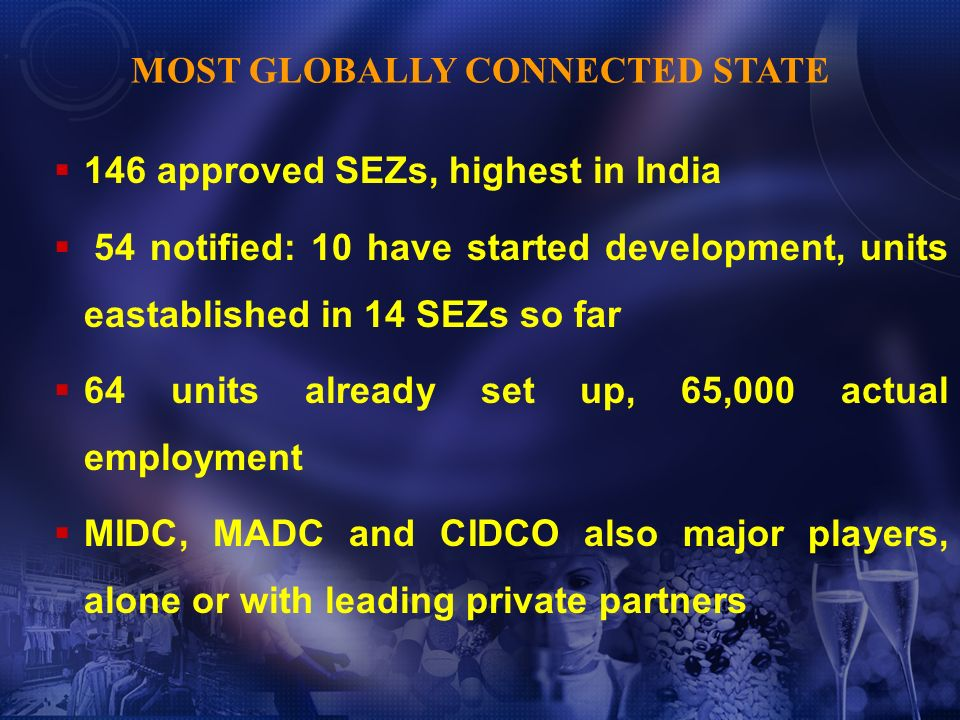 146 approved SEZs, highest in India 54 notified: 10 have started development, units eastablished in 14 SEZs so far 64 units already set up, 65,000 act