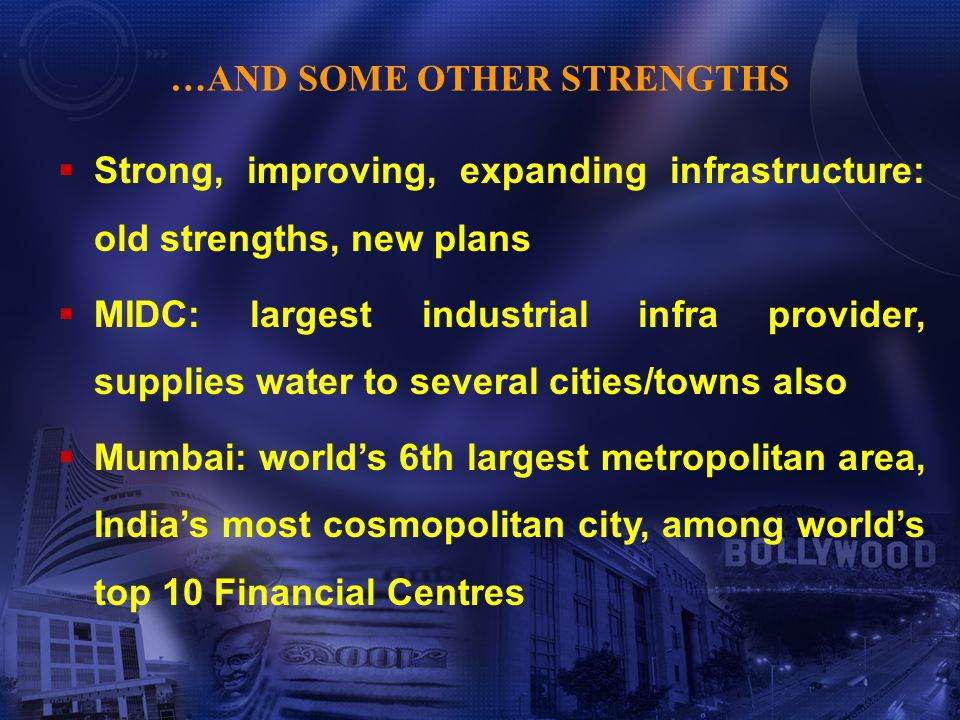 Strong, improving, expanding infrastructure: old strengths, new plans MIDC: largest industrial infra provider, supplies water to several cities/towns
