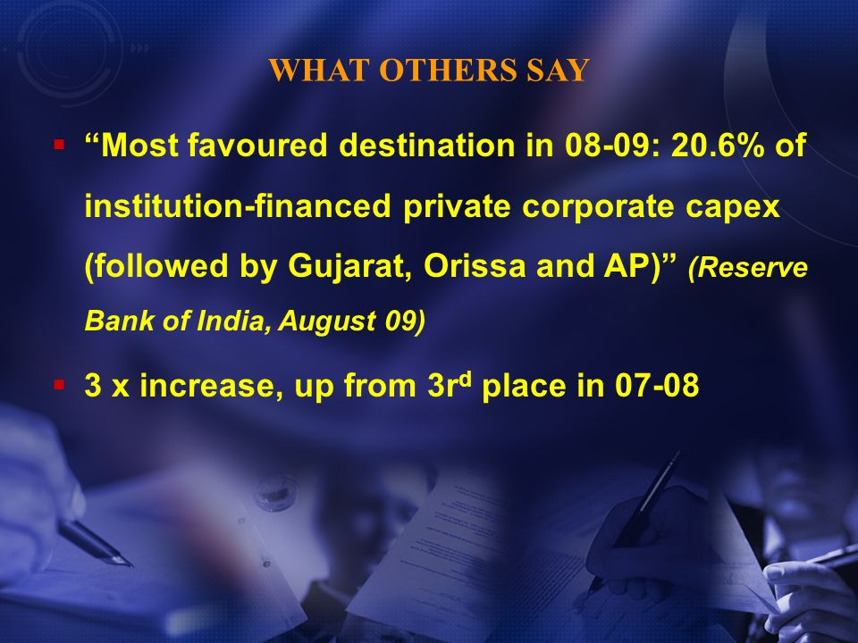 Most favoured destination in 08-09: 20.6% of institution-financed private corporate capex (followed by Gujarat, Orissa and AP) (Reserve Bank of India,