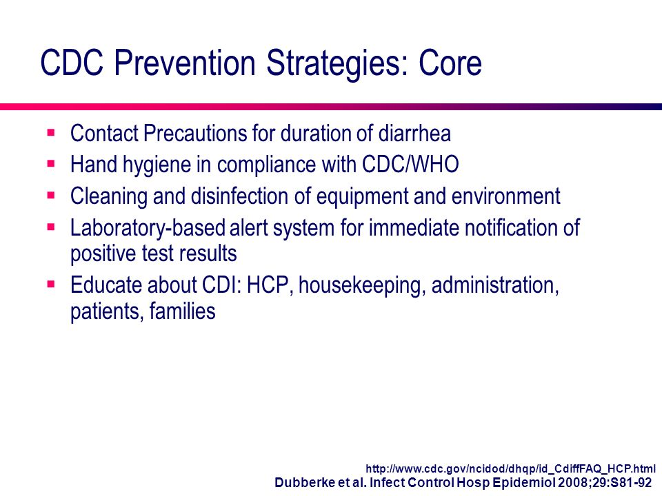 CDC Prevention Strategies: Core Contact Precautions for duration of diarrhea Hand hygiene in compliance with CDC/WHO Cleaning and disinfection of equi