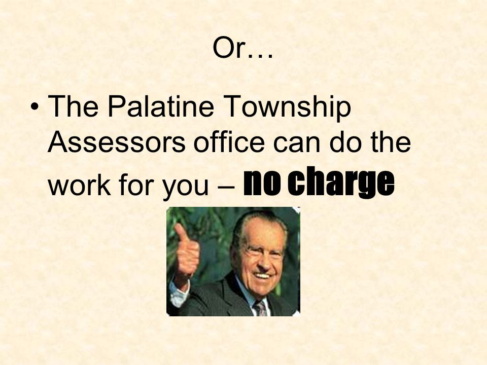 Or… The Palatine Township Assessors office can do the work for you – no charge