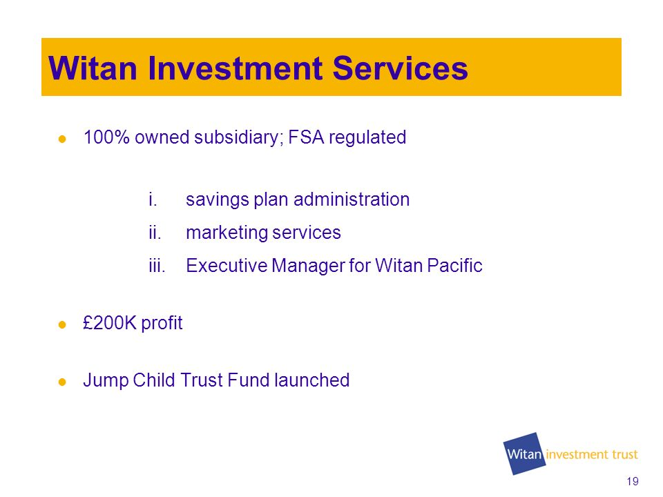 18 First Impressions Financials Business Development –Witan Investment Services –New Business Development 2009 AGM