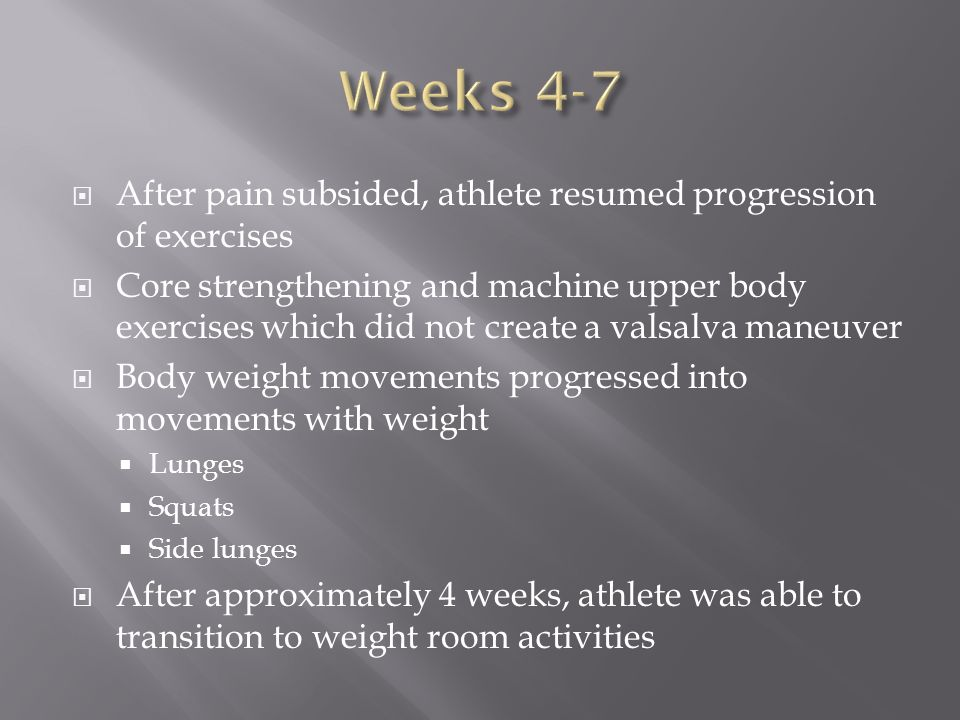 After pain subsided, athlete resumed progression of exercises Core strengthening and machine upper body exercises which did not create a valsalva mane