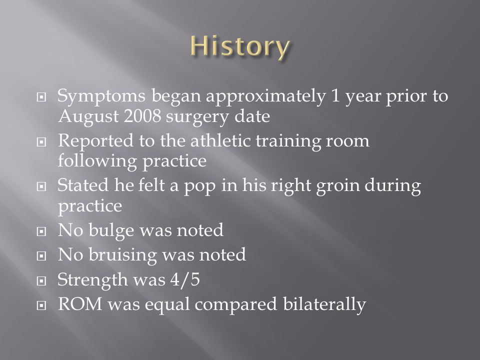Symptoms began approximately 1 year prior to August 2008 surgery date Reported to the athletic training room following practice Stated he felt a pop i