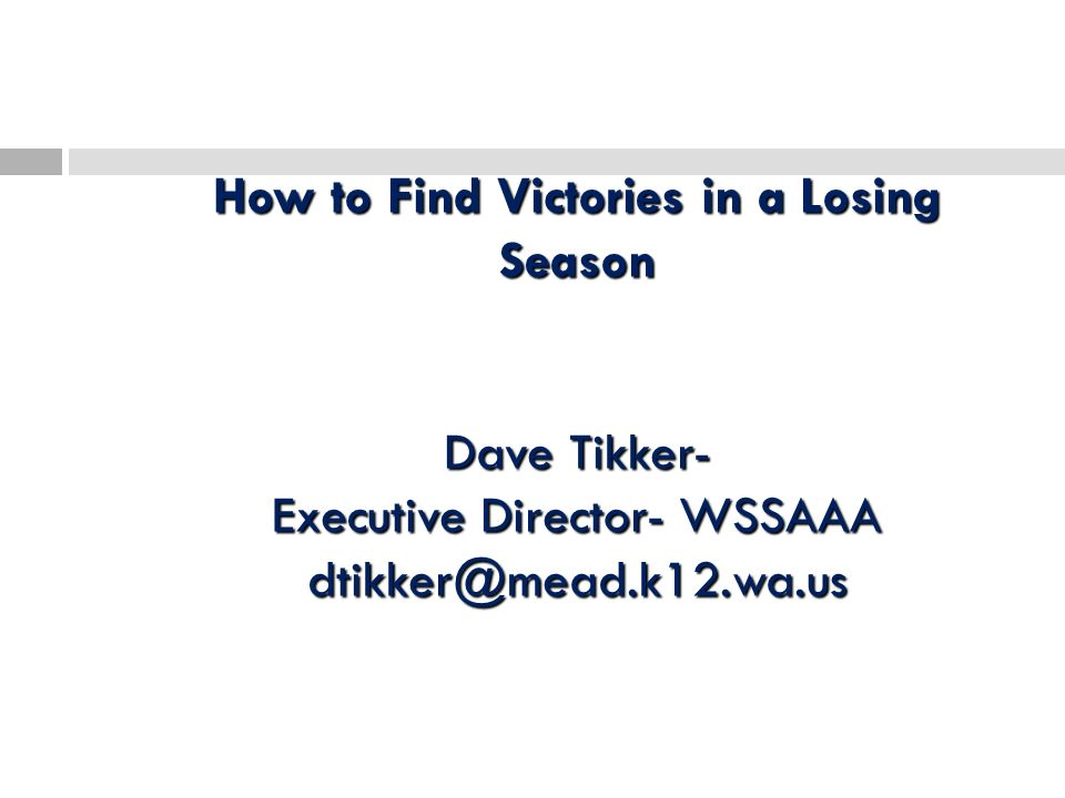 How to Find Victories in a Losing Season Dave Tikker- Executive Director- WSSAAA dtikker@mead.k12.wa.us