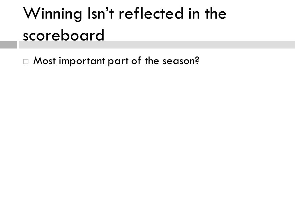 Winning Isnt reflected in the scoreboard Most important part of the season