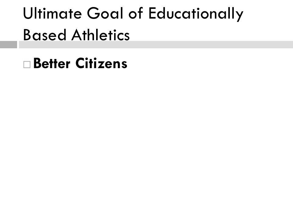 Ultimate Goal of Educationally Based Athletics Better Citizens
