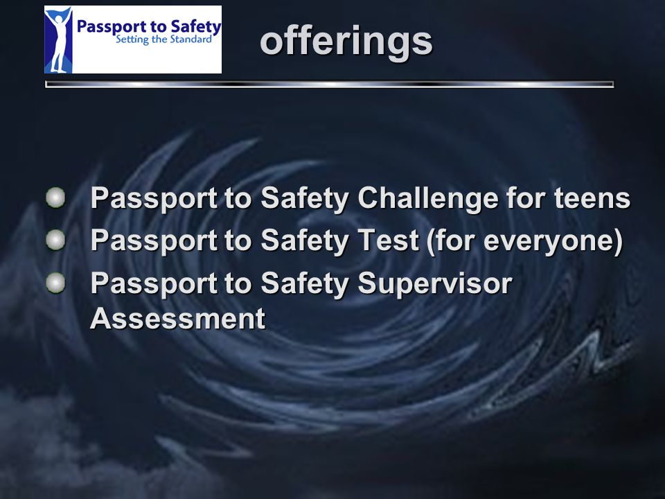 Passport to Safety Challenge for teens Passport to Safety Test (for everyone) Passport to Safety Supervisor Assessment offerings