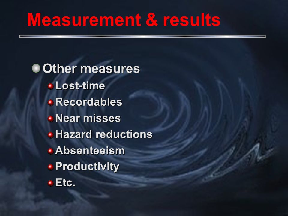 Other measures Lost-timeRecordables Near misses Hazard reductions AbsenteeismProductivityEtc.