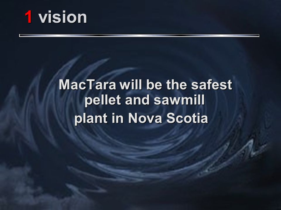 1 vision MacTara will be the safest pellet and sawmill plant in Nova Scotia
