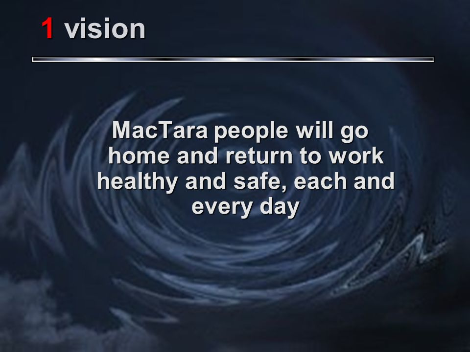 1 vision MacTara people will go home and return to work healthy and safe, each and every day
