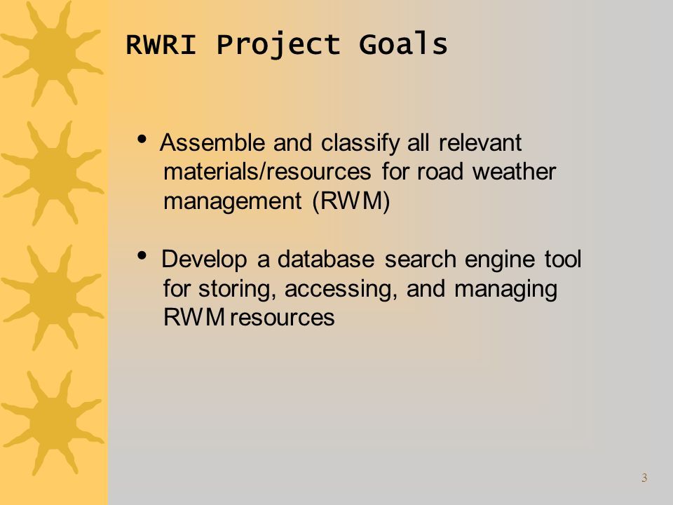 3 RWRI Project Goals Assemble and classify all relevant materials/resources for road weather management (RWM) Develop a database search engine tool for storing, accessing, and managing RWM resources