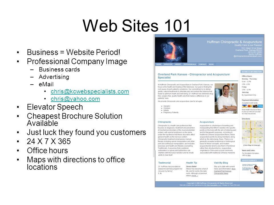 Web Sites 101 Business = Website Period! Professional Company Image –Business cards –Advertising –eMail chris@kcwebspecialists.com chris@yahoo.com Ele
