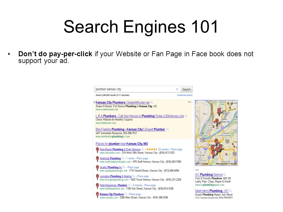 Search Engines 101 Dont do pay-per-click if your Website or Fan Page in Face book does not support your ad.