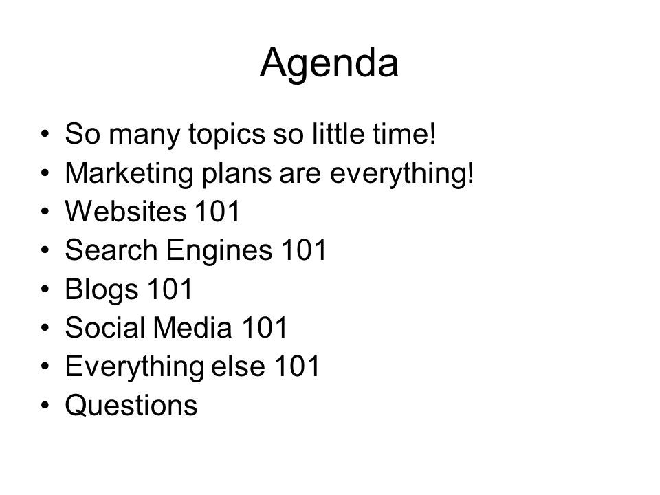 Agenda So many topics so little time. Marketing plans are everything.