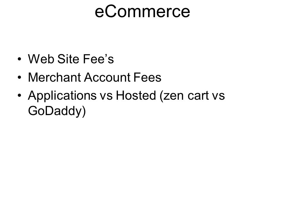 Web Site Fees Merchant Account Fees Applications vs Hosted (zen cart vs GoDaddy)