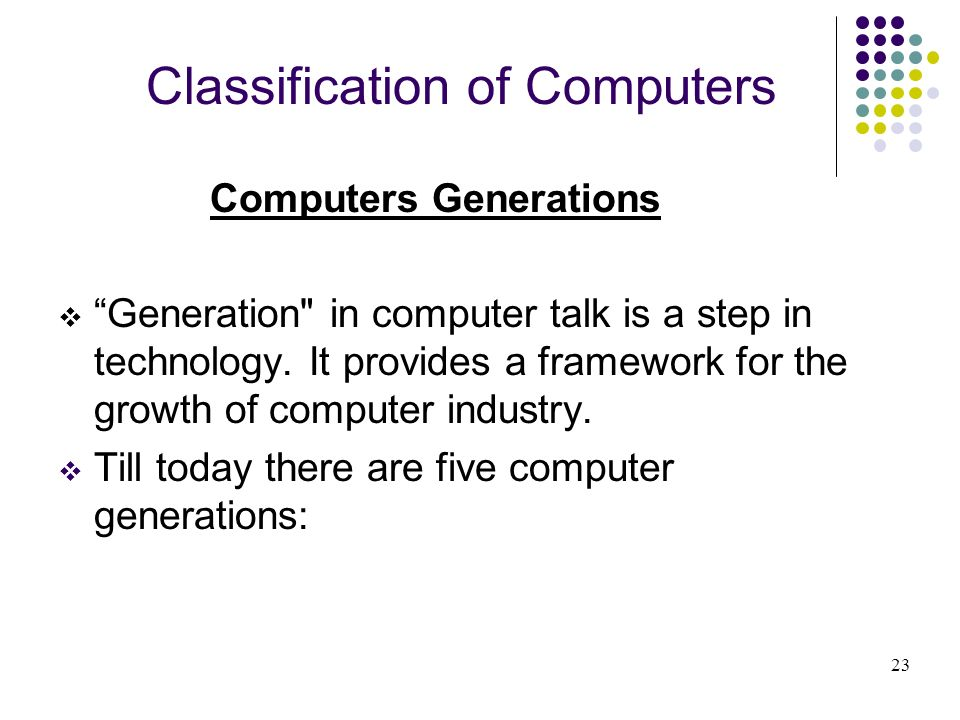 Classification of Computers Computers Generations Generation