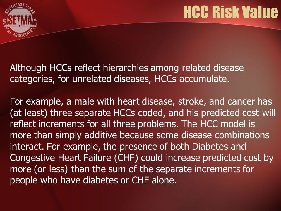 HCC Risk Value Although HCCs reflect hierarchies among related disease categories, for unrelated diseases, HCCs accumulate.
