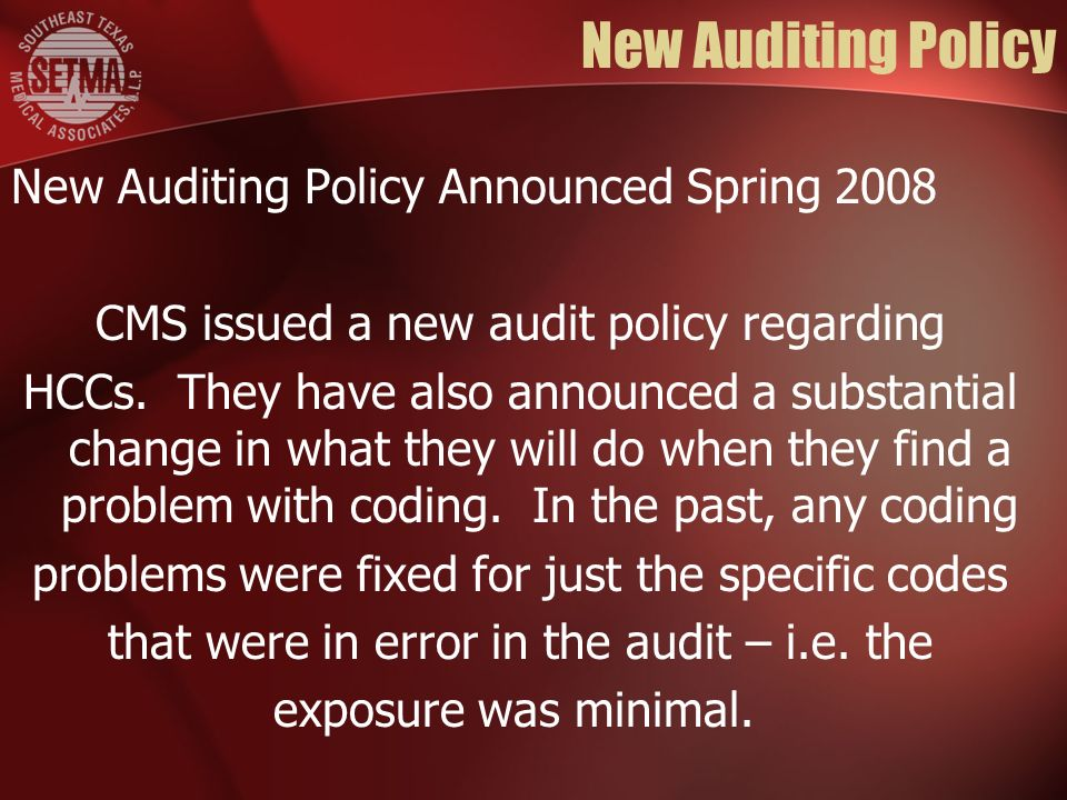 New Auditing Policy New Auditing Policy Announced Spring 2008 CMS issued a new audit policy regarding HCCs. They have also announced a substantial cha