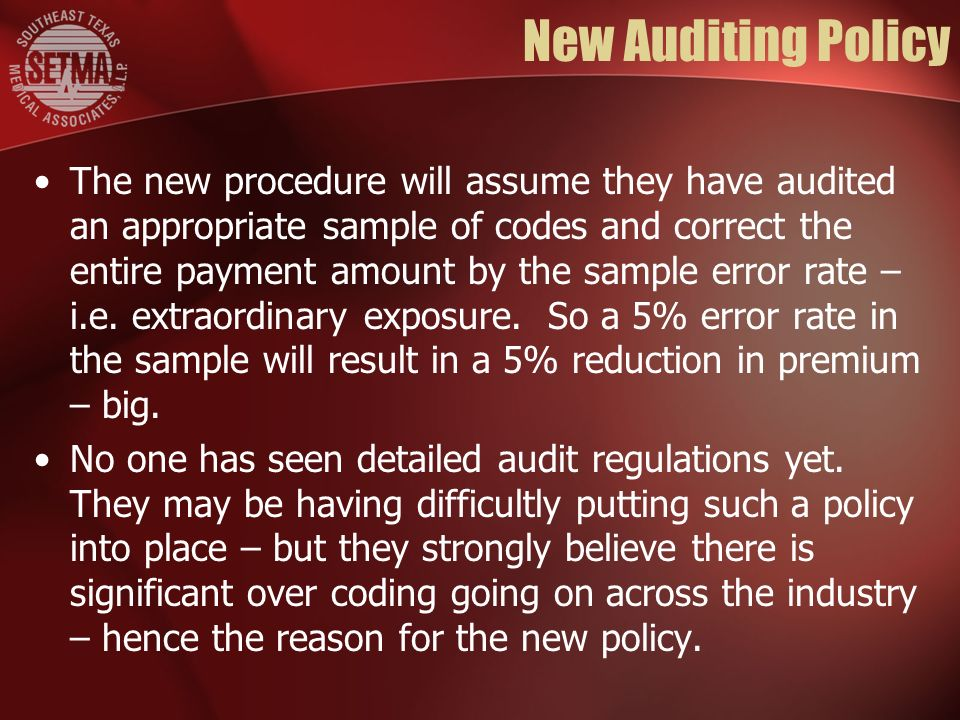 New Auditing Policy The new procedure will assume they have audited an appropriate sample of codes and correct the entire payment amount by the sample error rate – i.e.