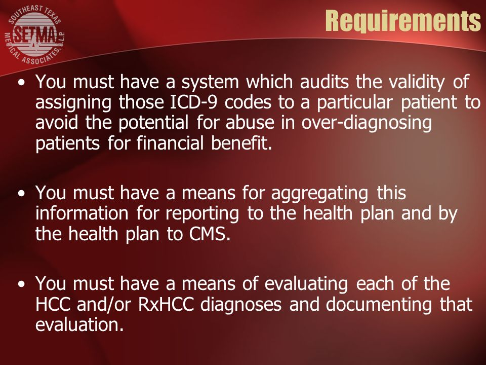 Requirements You must have a system which audits the validity of assigning those ICD-9 codes to a particular patient to avoid the potential for abuse