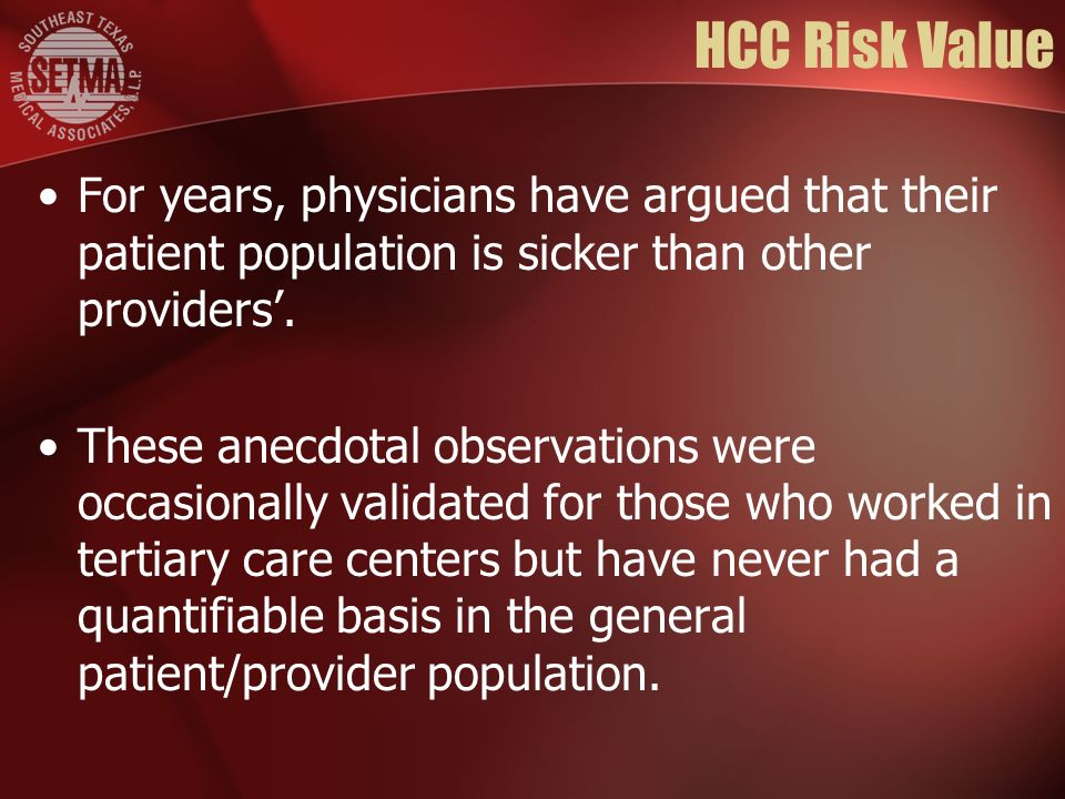 HCC Risk Value For years, physicians have argued that their patient population is sicker than other providers.