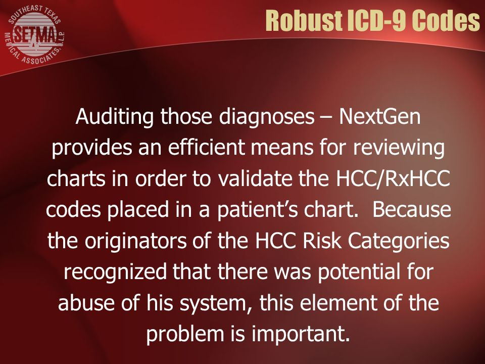 Robust ICD-9 Codes Auditing those diagnoses – NextGen provides an efficient means for reviewing charts in order to validate the HCC/RxHCC codes placed
