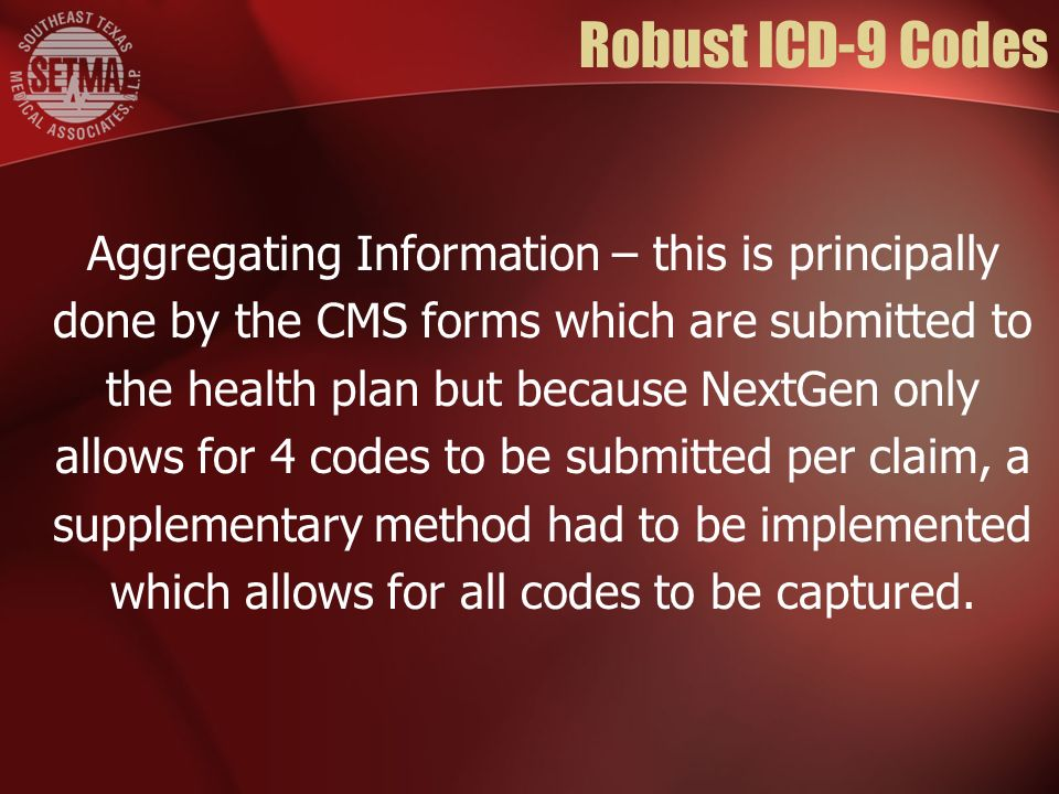 Robust ICD-9 Codes Aggregating Information – this is principally done by the CMS forms which are submitted to the health plan but because NextGen only