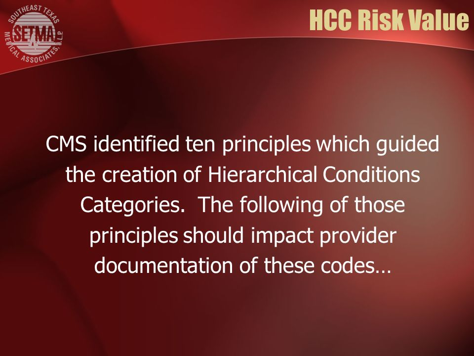 HCC Risk Value CMS identified ten principles which guided the creation of Hierarchical Conditions Categories. The following of those principles should