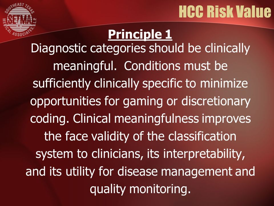 HCC Risk Value Diagnostic categories should be clinically meaningful. Conditions must be sufficiently clinically specific to minimize opportunities fo
