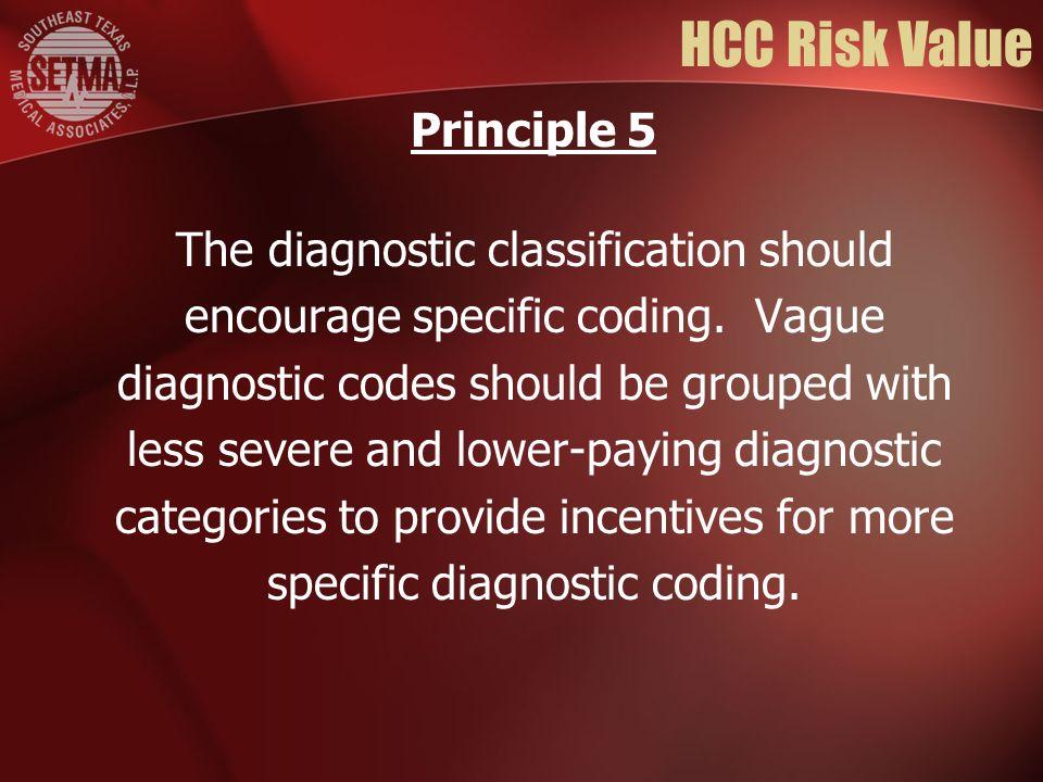 HCC Risk Value The diagnostic classification should encourage specific coding.