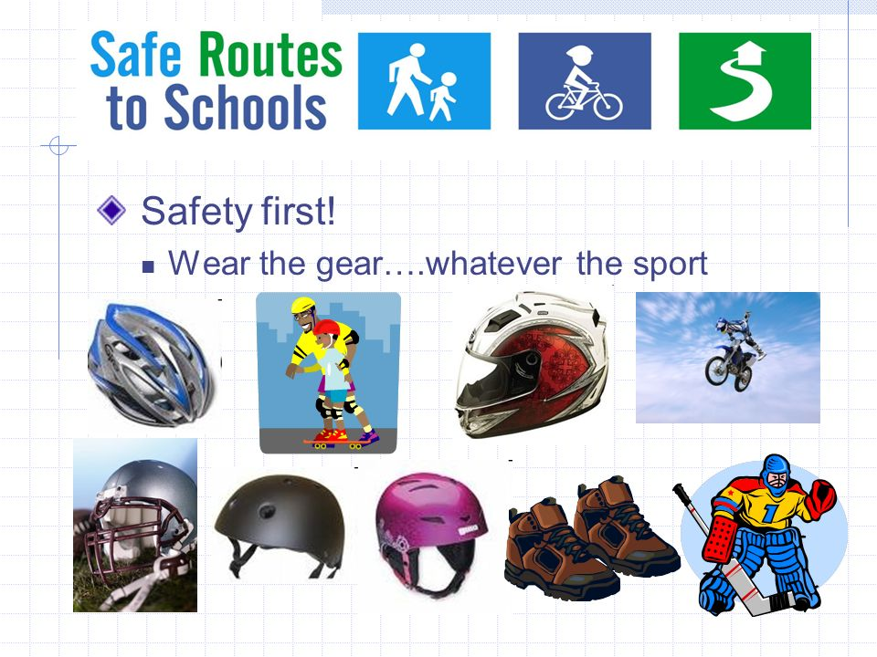 Safety first! Wear the gear….whatever the sport
