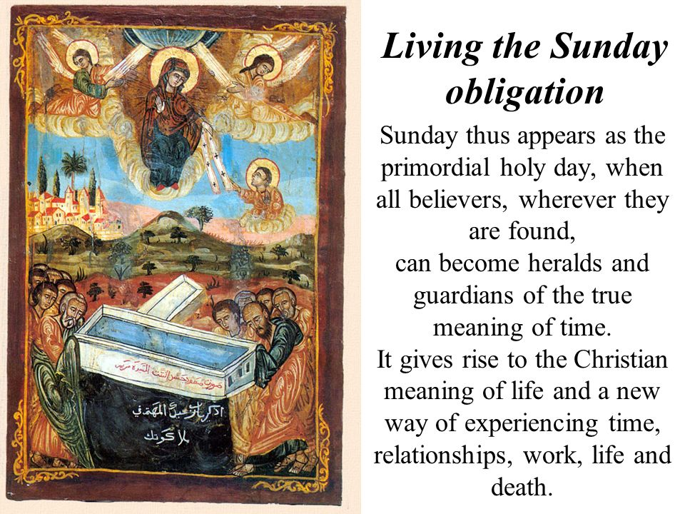 Sunday thus appears as the primordial holy day, when all believers, wherever they are found, can become heralds and guardians of the true meaning of t
