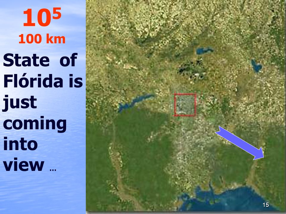 State of Flórida is just coming into view... 10 5 100 km 15
