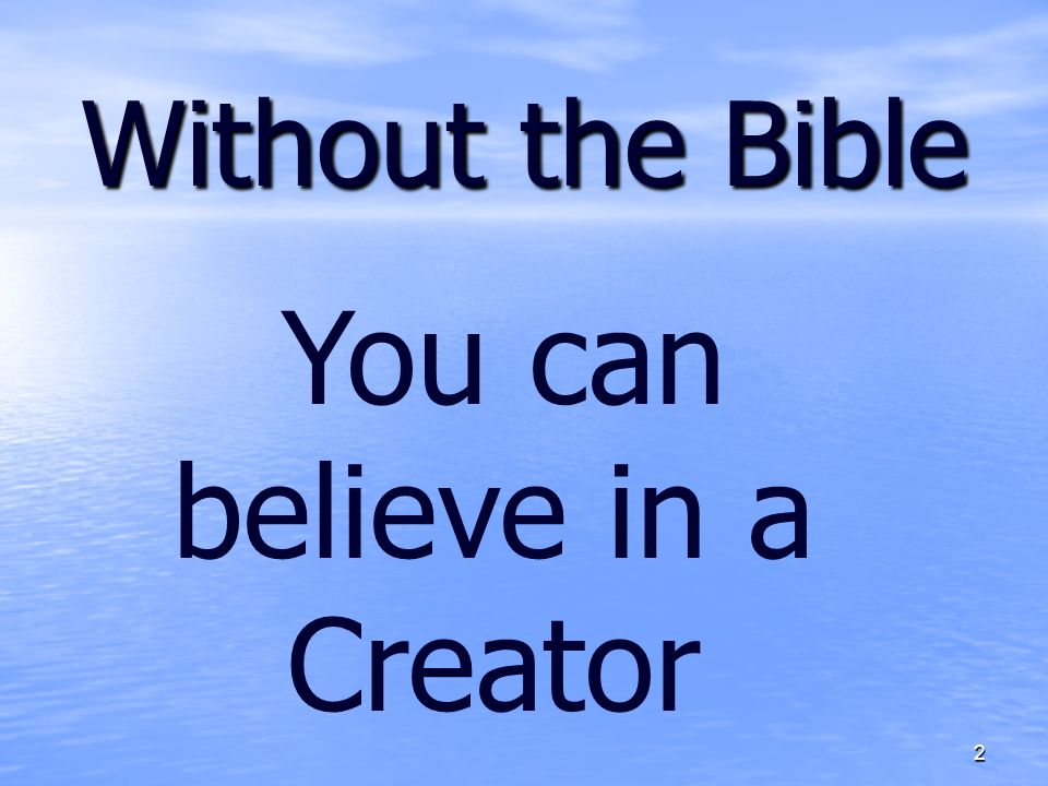 Without the Bible 2 You can believe in a Creator