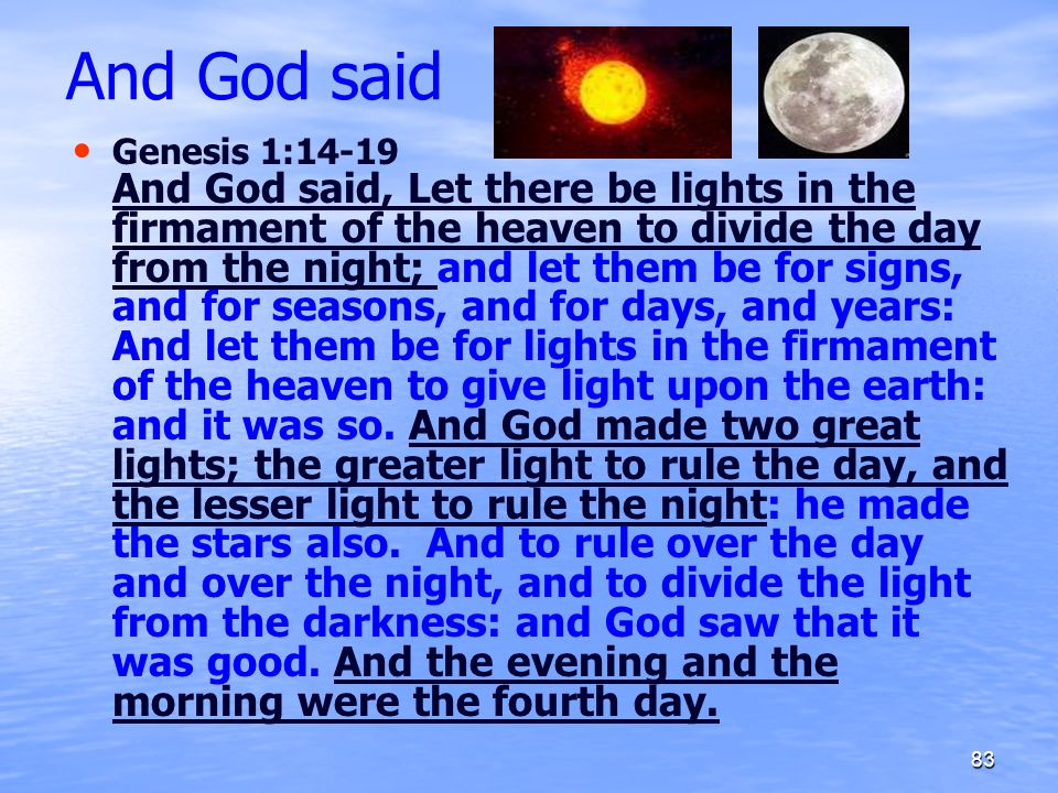 And God said Genesis 1:14-19 And God said, Let there be lights in the firmament of the heaven to divide the day from the night; and let them be for si